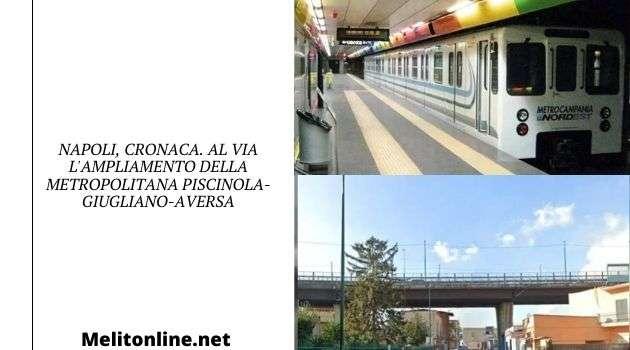 Napoli, cronaca. Al via l'ampliamento della metropolitana Piscinola-Giugliano-Aversa