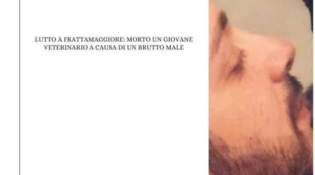 Lutto a Frattamaggiore: morto un giovane veterinario a causa di un brutto male